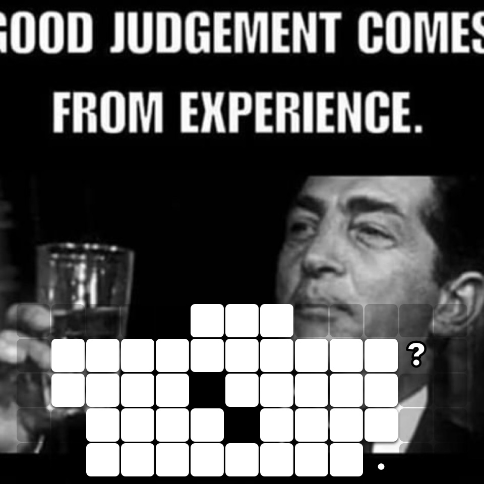 And experience? That comes from poor judgment.